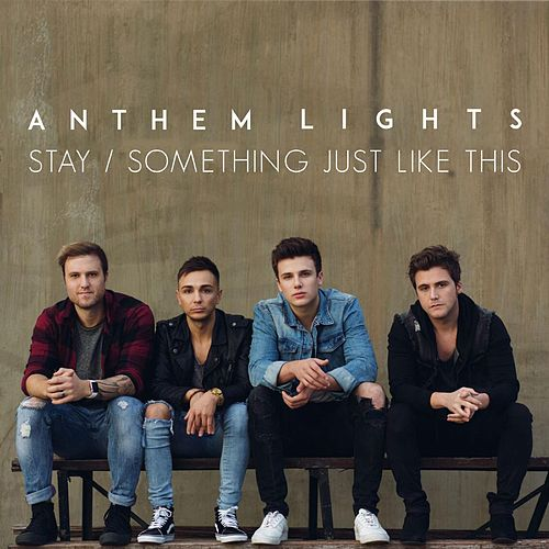 Play & Download Stay / Something Just Like This by Anthem Lights | Napster