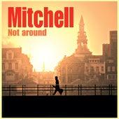 Not Around by Mitchell