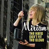 Play & Download The Hand Don't Fit the Glove by Miriam | Napster