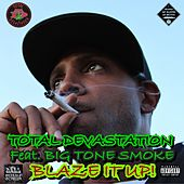 Play & Download Blaze It Up! (feat. Big Tone Smoke) by Total Devastation | Napster