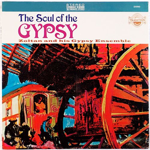 Soul of the Gypsy by Zoltan & His Gypsy Ensemble