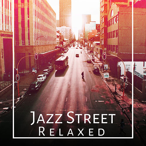 Play & Download Jazz Street Relaxed – Best Instrumental Jazz 2017, Smooth Jazz, Relaxing Jazz by Unspecified | Napster