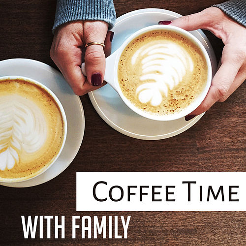 Play & Download Coffee Time with Family – Jazz Cafe, Piano Bar, Best Smooth Jazz for Relaxation, Chilled Jazz, Instrumental Songs to Rest by Piano Love Songs | Napster