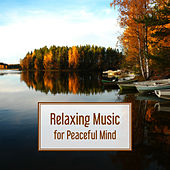 Relaxing Music for Peaceful Mind – Music to Calm Down, Stress Free, Inner Harmony, Self Improvement by Relax - Meditate - Sleep