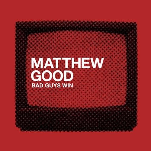 Bad Guys Win by Matthew Good