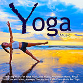 Relaxing Music for Yoga Music, Spa Music, Meditation Music, Focus and Concentration, Massage Therapy and Calm Piano Music for Yoga by Yoga Music