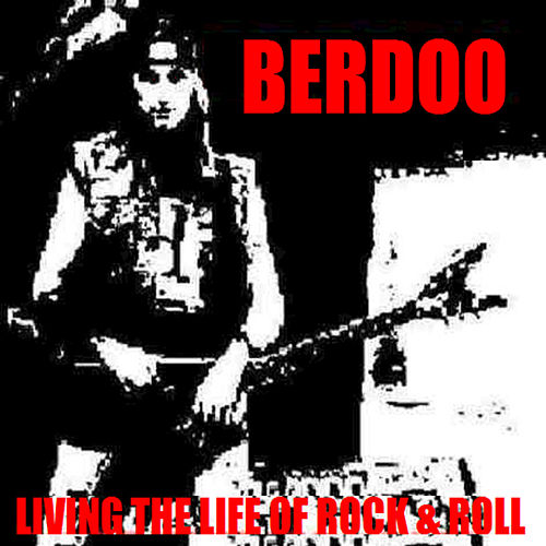Living the Life of Rock and Roll by Berdoo