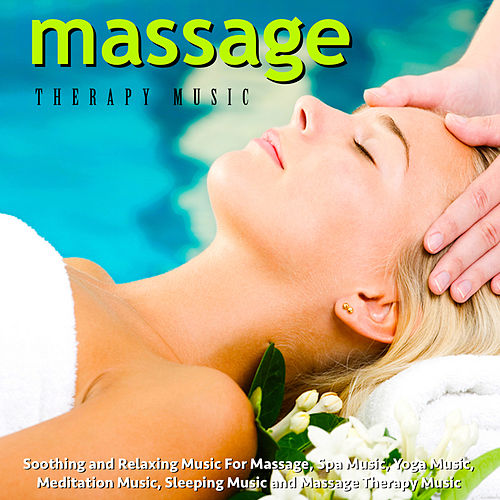 Soothing and Relaxing Music for Massage, Spa Music, Yoga Music, Meditation Music, Sleeping Music and Massage Therapy Music by Massage Therapy Music