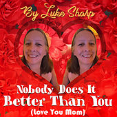 Nobody Does It Better Than You (Love You Mom) by Luke Sharp