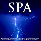 Relaxing Music With Thunderstorms for Spa Music, Massage Therapy, Relaxation, Meditation Music and Soothing Sounds of a Thunderstorm With Piano for the Best Sleeping Music by S.P.A