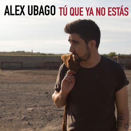 Tú que ya no estás by Alex Ubago