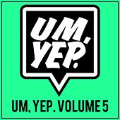Play & Download Um, Yep. Volume 5 by Various Artists | Napster