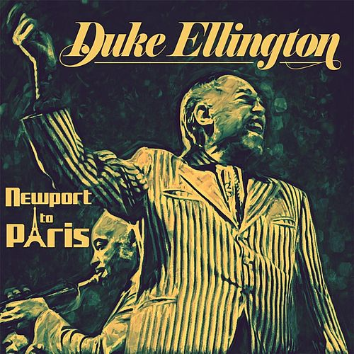 Play & Download Newport to Paris (Live) by Duke Ellington | Napster