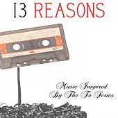 13 Reasons...Music Inspired by the TV Series by Various Artists