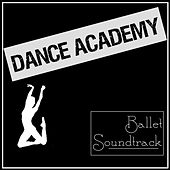 Dance Academy Ballet Soundtrack by Various Artists