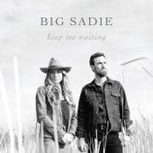 Keep Me Waiting by Big Sadie