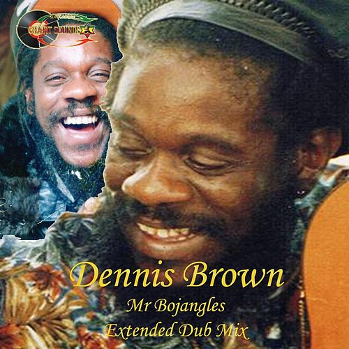 Play & Download Mr. Bojangles (Extended Dub Mix) by Dennis Brown | Napster