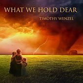 What We Hold Dear by Timothy Wenzel