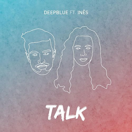 Talk (feat. Inês) by Deep Blue