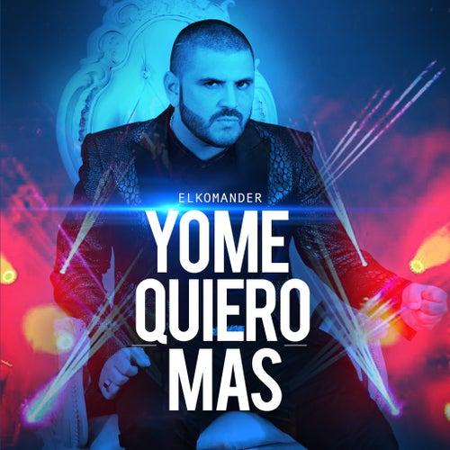Play & Download Yo Me Quiero Mas by El Komander | Napster