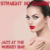 Straight No Chaser: Jazz at the Whiskey Bar by Various Artists