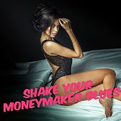Shake Your Moneymaker Blues by Various Artists