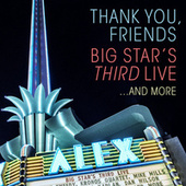 Thank You, Friends: Big Star's Third Live...And More (Alex Theatre, Glendale, CA / 4/27/2016) by Big Star's Third Live