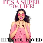 It's a Super '70s Life! Hits You Loved by Various Artists