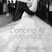 Play & Download Dancing All Around It by Charles Esten | Napster