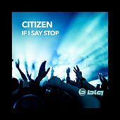 If I Say Stop by Citizen