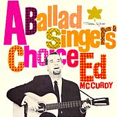 A Ballad Singer's Choice by Ed McCurdy