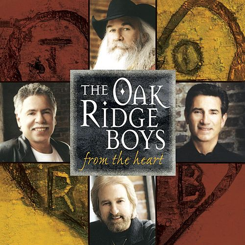 Play & Download From The Heart by The Oak Ridge Boys | Napster
