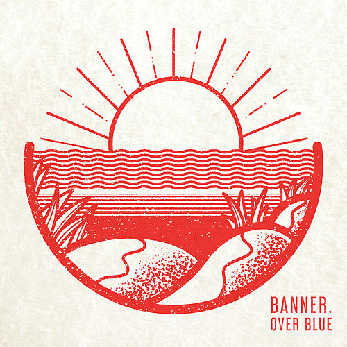 Over Blue by The Banner