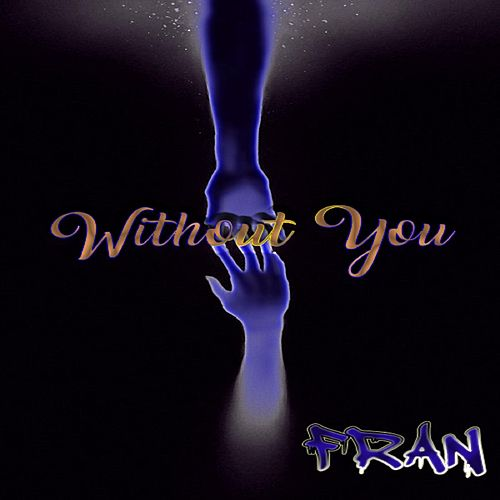 Without You by Fran