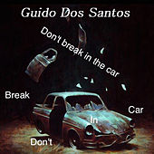 Don't Break in the Car de Guido Dos Santos