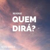 Quem Dirá? by Reverse