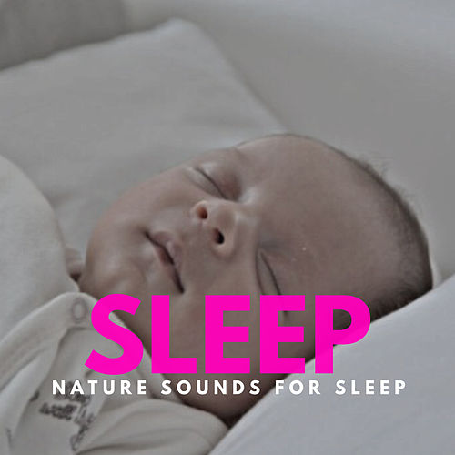 Sleep - The Sounds Of Nature For Deep Relaxation by Nature Sounds (1)