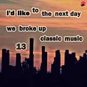 I'd like to take the next day we broke up classical music 13 by Sad classic