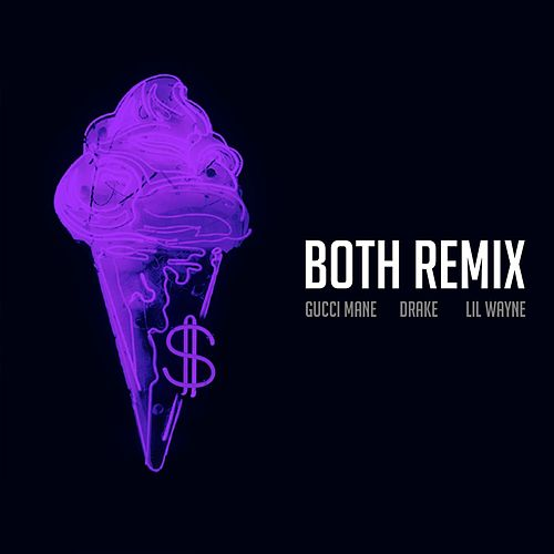 Both (feat. Drake & Lil Wayne) (Remix) by Gucci Mane