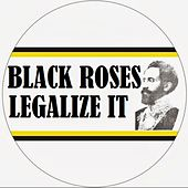 Black Roses Legalize it by Various Artists