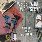 We Get What We Deserve by Mitchell