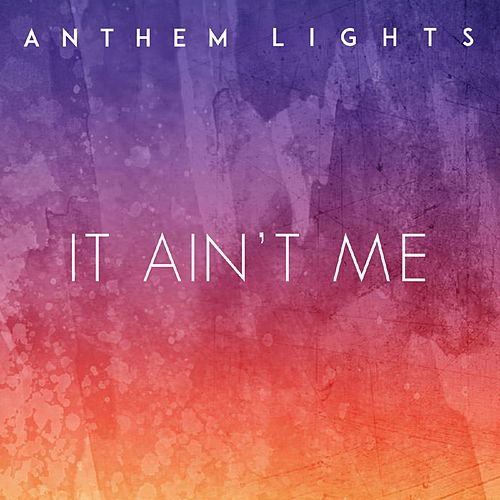 Play & Download It Ain't Me by Anthem Lights | Napster