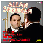 My Son: The Two LPs on One Reissue Already! by Allan Sherman