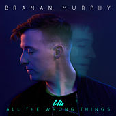 Play & Download All the Wrong Things by Branan Murphy | Napster