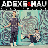 Play & Download Sólo Amigos by Adexe & Nau | Napster