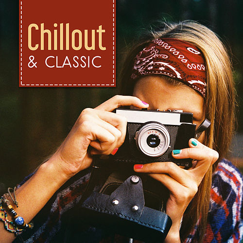 Chillout & Classic – Instrumental Music to Rest, Pure Relaxation, Anti Stress Sounds, Relief, Mozart, Bach by Classical Music Songs