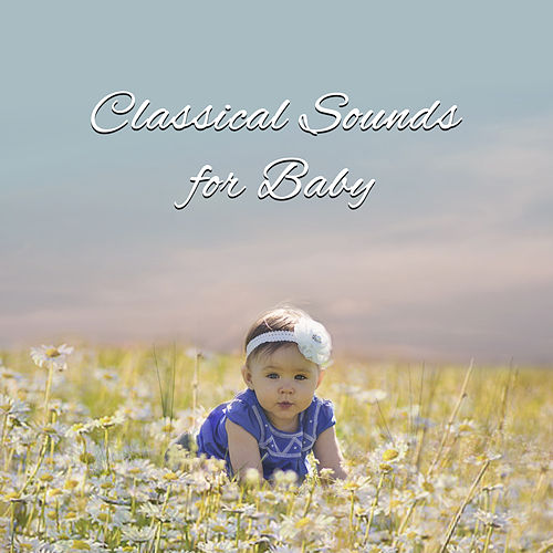 Classical Sounds for Baby – Soft Classics, Music to Help with Baby Development, Calm Child by Rockabye Lullaby