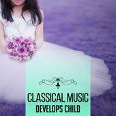 Play & Download Classical Music Develops Child – Brilliant, Little Baby, Brain Power, Instrumental Songs for Kids, Baby Music, Mozart, Beethoven by Kindergarten Musik Sammlung | Napster
