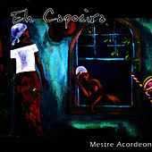 Play & Download Eh Capoeira by Mestre Acordeon | Napster