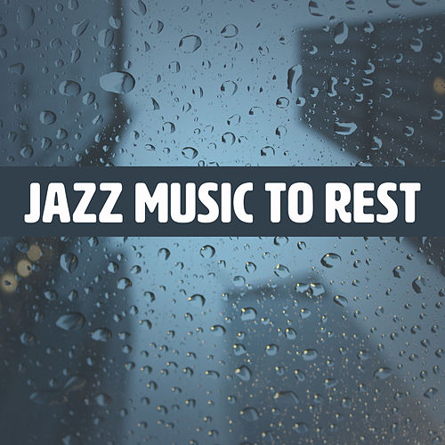 Jazz Music to Rest – Easy Listening, Piano Relaxation, Stress Relief, Inner Silence by Jazz for A Rainy Day